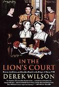 In the Lion's Court Power, Ambition, and Sudden Death in the Reign of Henry VIII