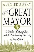 Great Mayor Fiorello LA Guardia and the Making of the City of New York