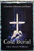 Cold Burial: A True Story of Endurance and Disaster - Clive Powell-Williams - Hardcover