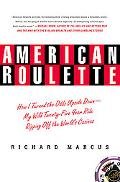 American Roulette How I Turned the Odds Upside Down - My Wild Twenty-Five Year Ride Ripping ...