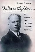 Pen Is Mightier The Muckraking Life of Charles Edward Russell