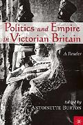 Politics and Empire in Victorian Britain A Reader
