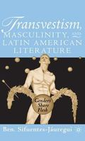 Transvestism, Masculinity, and Latin American Literature Genders Share Flesh