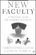New Faculty A Practical Guide for Academic Beginners