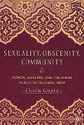 Sexuality, Obscenity, and Community Women, Muslims, and the Hindu Public in Colonial India