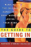Guide to Getting in Winning the College Admissions Game Without Losing Your Mind