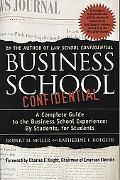 Business School Confidential A Complete Guide to the Business School Experience By Students,...