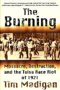 Burning Massacre, Destruction, and the Tulsa Race Riot of 1921