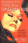 Close Up on Sunset Boulevard Billy Wilder, Norma Desmond, and the Dark Hollywood Dream