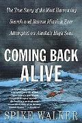 Coming Back Alive The True Story of the Most Harrowing Search and Rescue Mission Ever Attemp...