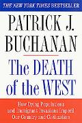 Death of the West How Dying Populations and Immigrant Invasions Imperil Our Country and Civi...
