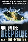 Out on the Deep Blue The Stories of Daring, Persistence, and Survival from the Nation's Most...