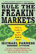Rule the Freakin' Markets How to Profit in Any Market, Bull or Bear