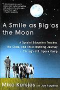 Smile As Big As the Moon A Special Education Teacher, His Class, and Their Inspiring Journey...