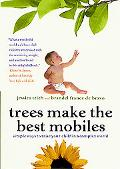 Trees Make the Best Mobiles Simple Ways to Raise Your Child in a Complex World