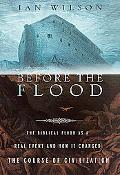 Before the Flood The Biblical Flood As a Real Event and How It Changed the Course of Civiliz...