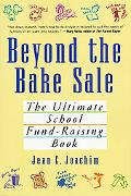 Beyond the Bake Sale The Ultimate School Fund-Raising Book