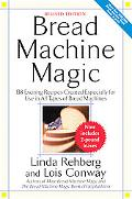 Bread Machine Magic 138 Exciting New Recipes Created Especially for Use in All Types of Brea...