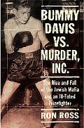 Bummy Davis Vs. Murder, Inc. The Rise and Fall of the Jewish Mafia and an Ill-Fated Prizefig...