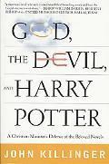 God, the Devil, and Harry Potter A Christian Minister's Defense of the Beloved Novels