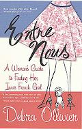Entre Nous A Woman's Guide to Finding Her Inner French Girl