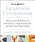New York Times Seafood Cookbook 250 Recipes for More Than 70 Kinds of Fish and Shellfish