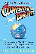 Adventures of a Continental Drifter An Around-the-world Excursion into Weirdness, Danger, Lu...