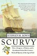 Scurvy How A Surgeon, A Mariner, And A Gentlemen Solved The Greatest Medical Mystery Of The ...