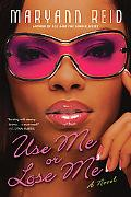 Use Me or Lose Me A Novel of Love, Sex, and Drama