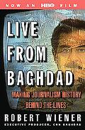 Live from Baghdad Making Journalism History Behind the Lines