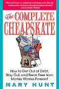 Complete Cheapskate How to Get Out of Debt, Stay Out, and Break Free from Money Worries Forever