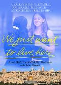 We Just Want to Live Here A Palestinian Teenager, an Israeli Teenager, an Unlikely Friendship
