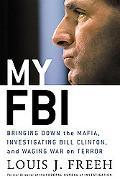 My FBI: Bringing Down the Mafia, Investigating Bill Clinton, and Fighting the War on Terror ...