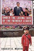 Under the Loving Care of the Fatherly Leader North Korea And the Kim Dynasty