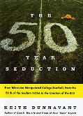 Fifty Year Seduction How Television Manipulated College Football from the Birth of the Moder...