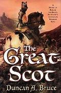 Great Scot A Novel of Robert the Bruce, Scotland's Legendary Warrior King