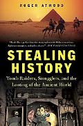 Stealing History Tomb Raiders, Smugglers, And the Looting of the Ancient World