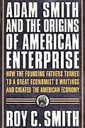 Adam Smith and the Origins of American Enterprise How the Founding Fathers Turned to a Great...
