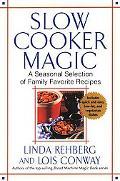 Slow Cooker Magic A Seasonal Selection of Family Favorite Recipes