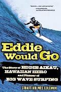 Eddie Would Go The Story of Eddie Aikau, Hawaiian Hero and Pioneer of Big Wave Surfing