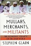 Mullahs, Merchants, And Militants The Economic Collapse of the Arab World