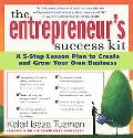 Entrepreneur's Success Kit A 5-step Lesson Plan To Create And Grow Your Own Business