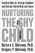 Nurturing the Shy Child Practical Help for Raising Confident And Socially Skilled Kids And T...