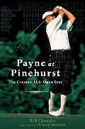 Payne at Pinehurst The Greatest Us Open Ever