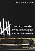Marching Powder A True Story of Friendship, Cocaine, and South America's Strangest Jail