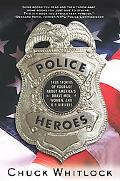 Police Heroes True Stories of Courage About America's Brave Men, Women, nd K-9 Officers
