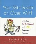 Your Shirt Is Not an Oven Mitt! A Kitchen Survival Manual With 150+ Foolproof Recipes