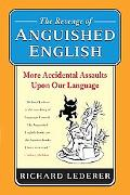 Revenge Of Anguished English More Accidental Assaults Upon Our Language