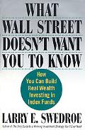 What Wall Street Doesn't Want You to Know How You Can Build Real Wealth Investing in Index F...