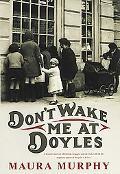 Don't Wake Me At Doyle's A Memoir